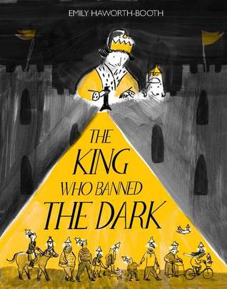 The King Who Banned the Dark by Emily Haworth-Booth