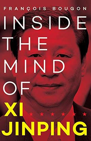 Inside the Mind of Xi Jinping by François Bougon