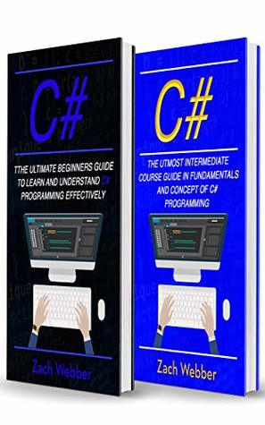 C#: 2 Books In 1; Beginners And Intermediate Guide In C# Programming