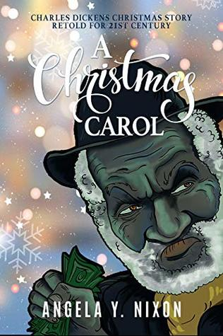 A Christmas Carol: Charles Dickens Christmas Story Retold For 21ST Century