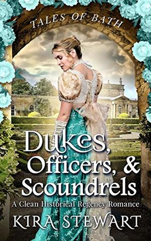 Dukes, Officers, & Scoundrels: A Clean Historical Regency Romance (Tales of Bath)