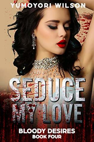 SEDUCE MY LOVE (Bloody Desires Series Book 4)