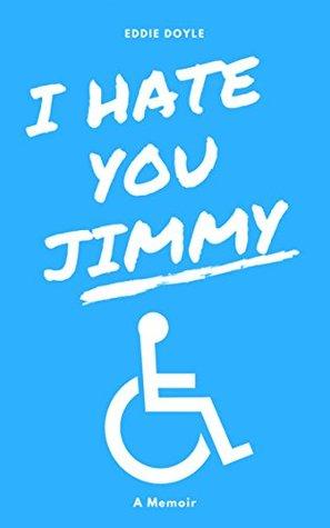 I Hate You Jimmy: A Memoir