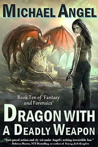 Dragon with a Deadly Weapon: Book Ten of 'Fantasy & Forensics'
