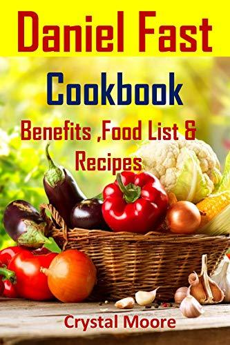 Daniel Fast Cookbook: Benefits, Food List & Recipes