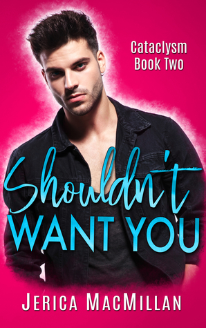 Shouldn't-Want-You-Cataclysm-Book-2-Jerica-MacMillan