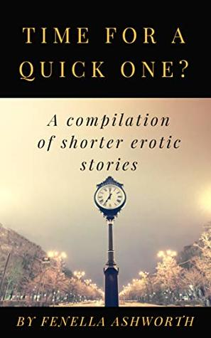 Time for a quick one? A compilation of shorter erotic stories.: 'The Art of Anonymity' and other stories. Volume 1