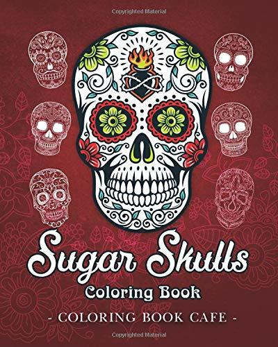 Sugar Skulls Coloring Book: A Coloring Book for Adults Featuring Fun Day of the Dead Sugar Skull Designs and Easy Patterns for Relaxation