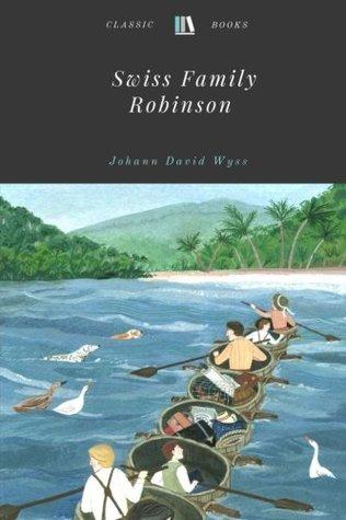 Swiss Family Robinson by Johann David Wyss Unabridged 1812 Original Version