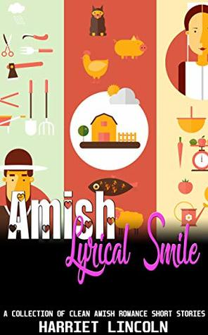 Amish Lyrical Smile: A Collection of Clean Amish Romance Short Stories
