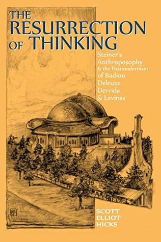 The Resurrection of Thinking: Steiner's Anthroposophy & the Postmodernism of Badiou, Deleuze, Derrida & Levinas