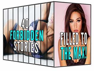 FILLED TO THE MAX: 40 Taboo Explicit Encounters
