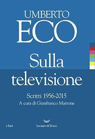Sulla televisione: Scritti 1956 – 2015