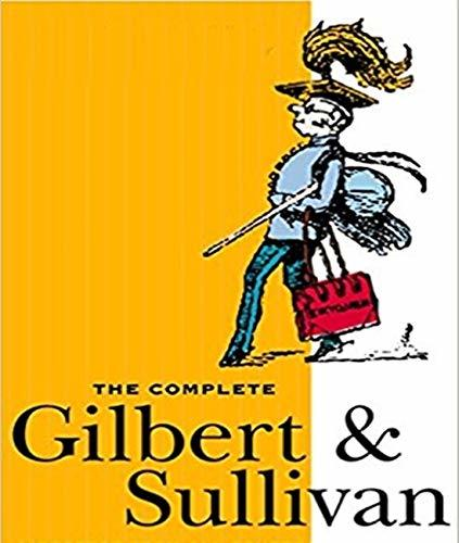 The Complete Plays of Gilbert and Sullivan - William S. Gilbert (ANNOTATED) Full Version of Great Classics Work