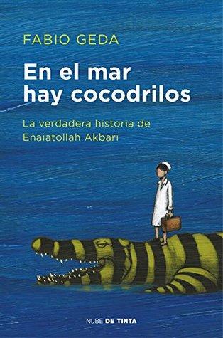 En el mar hay cocodrilos. La verdadera historia de Enaiatollah Akbari