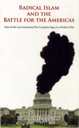 Michelangelos' completed Saga of A World at War/Radical Islam and the Battle for the Americas' (michelangelos' tales of the last americans Book 3)