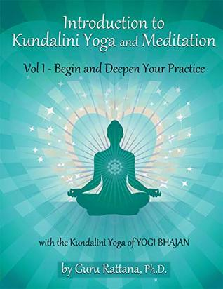 Introduction to Kundalini Yoga, Volume 1: Begin and Deepen Your Practice