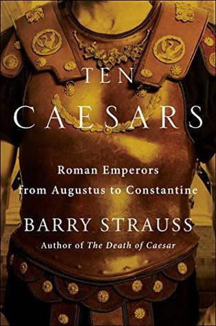 Ten Caesars by Barry S. Strauss