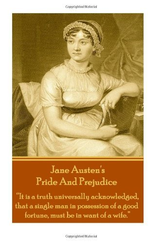 "Jane Austen's Pride And Prejudice: ""It is a truth universally acknowledged, that a single man in possession of a good fortune, must be in want of a wife."""