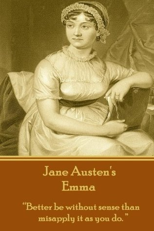 Jane Austen's Emma: Better be without sense than misapply it as you do.