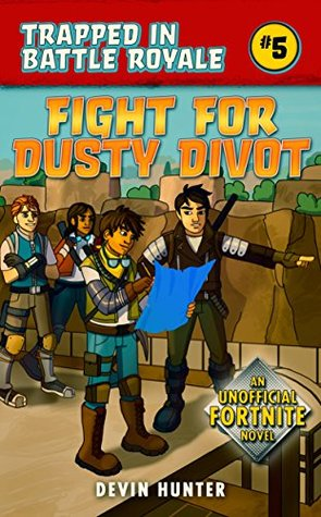 Fight for Dusty Divot: An Unofficial Fortnite Novel (Trapped In Battle Royale, #5)