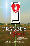 Tragedy to Grace: A Personal History of Perseverance and Growth Through God