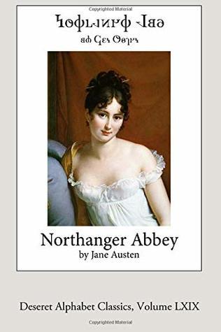 Northanger Abbey (Deseret Alphabet edition) (Deseret Alphabet Classics) (Volume 69)