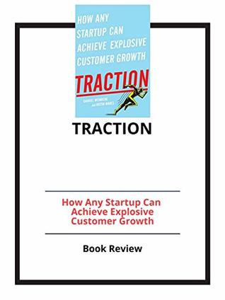 Traction: How Any Startup Can Achieve Explosive Customer Growth: Book Review