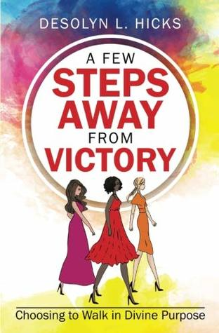 A Few Steps Away from Victory: Choosing to Walk in Divine Purpose