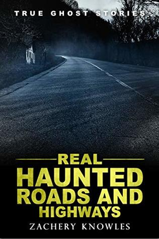 True Ghost Stories: Real Haunted Roads and Highways