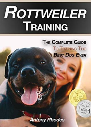 Rottweiler Training: The Complete Guide To Training the Best Dog Ever