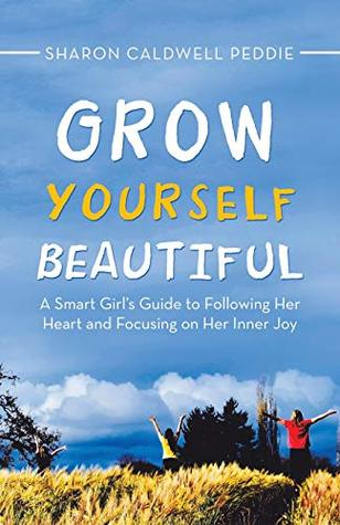 Grow Yourself Beautiful by Sharon Caldwell Peddie