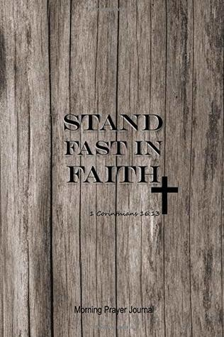 Stand Fast In Faith: Morning Prayer Journal for Men (Christian Journals and Gift Series)
