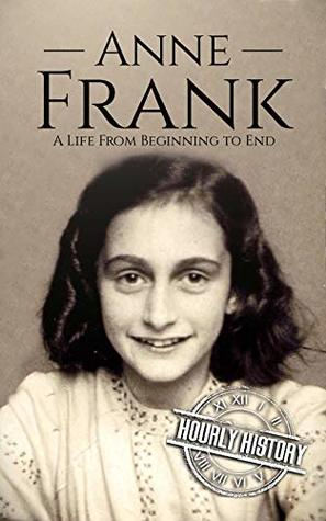 Anne Frank: A Life From Beginning to End