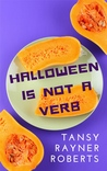 Halloween Is Not A Verb by Tansy Rayner Roberts