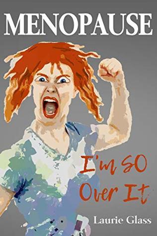 Menopause - I'm SO Over It