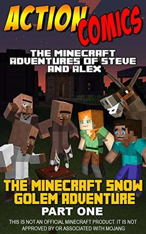 Action Comics: The Minecraft Adventures of Steve and Alex: The Minecraft Snow Golem Adventure Part 1 (Minecraft Steve and Alex Adventures Book 4)