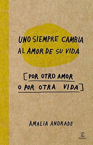 Uno siempre cambia al amor de su vida por otro amor o por otra vida