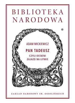 Pan Tadeusz czyli Ostatni zajazd na Litwie. Historia szlachecka z roku 1811 i 1812 we dwunastu ksiegach wierszem
