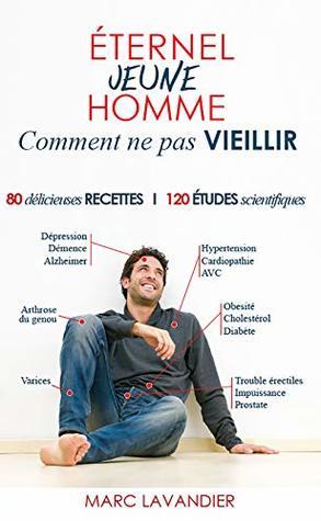 Éternel Jeune Homme Comment ne pas VIEILLIR. 80 délicieuses recettes illustrées en couleur et 120 études scientifiques: Préservez votre testostérone et vos hormones masculines.