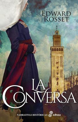 reseña de la novela histórica La conversa, de Edward Rosset