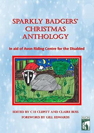 Sparkly Badgers' Christmas Anthology: In Aid of Avon Riding Centre for the Disabled