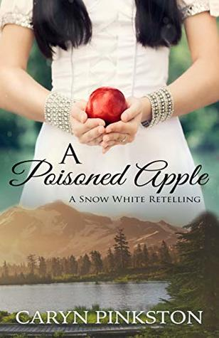 A Poisoned Apple: a Snow White retelling