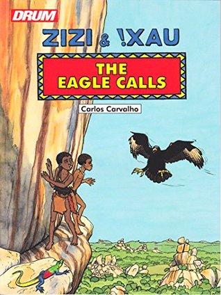 The Eagle Calls: The Adventures of Zizi & !Zau