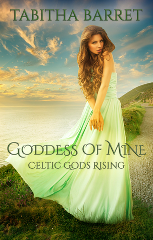 Goddess of Mine (Celtic Gods Rising #1)