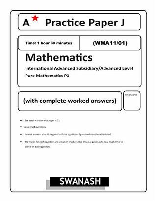 Edexcel International A Level Mathematics Pure Mathematics 1 Practice Paper J: A* Practice paper J by SWANASH