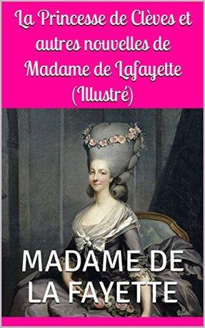 La Princesse de Clèves et autres nouvelles de Madame de Lafayette