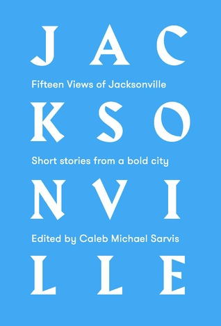 Fifteen Views of Jacksonville: Short Stories from a Bold City