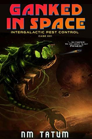 Ganked In Space (Intergalactic Pest Control Book 1)