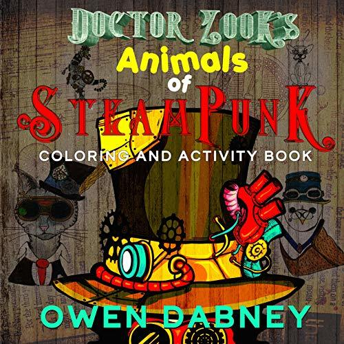 Dr. Zooks Animals of Steampunk Coloring and Activities Book